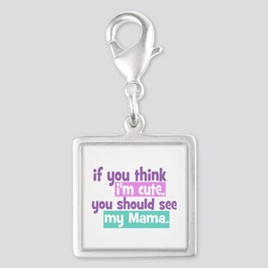 If you think I'm Cute - Mama Silver Square Charm