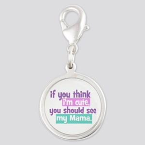 If you think I'm Cute - Mama Silver Round Charm