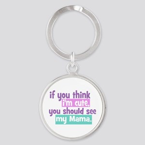 If you think I'm Cute - Mama Round Keychain