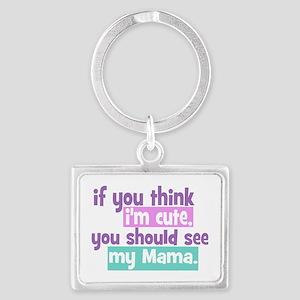 If you think I'm Cute - Mama Landscape Keychain