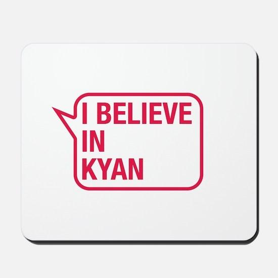 I Believe In Kyan Mousepad