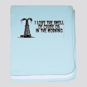 I Love The Smell of Crude Oil baby blanket