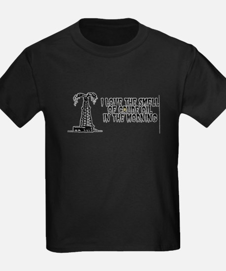 I Love The Smell of Crude Oil T-Shirt