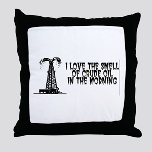 I Love The Smell of Crude Oil Throw Pillow