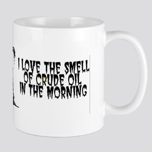 I Love The Smell of Crude Oil Mug