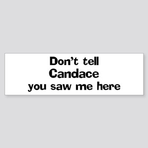 Don't tell Candace Bumper Sticker