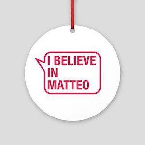 I Believe In Matteo Ornament (Round)