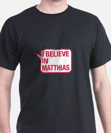 I Believe In Matthias T-Shirt
