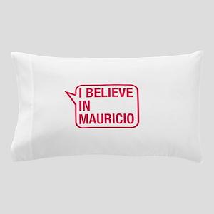 I Believe In Mauricio Pillow Case