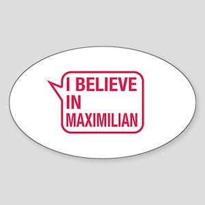 I Believe In Maximilian Sticker