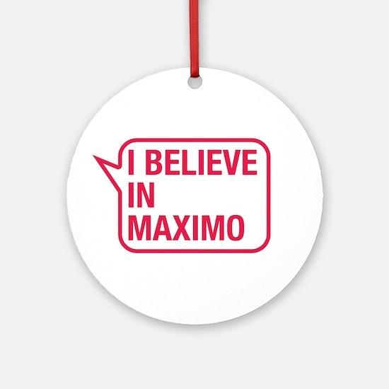 I Believe In Maximo Ornament (Round)