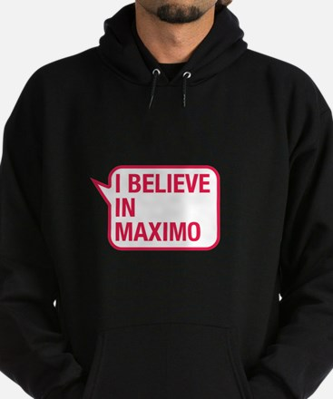 I Believe In Maximo Hoodie