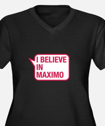 I Believe In Maximo Plus Size T-Shirt