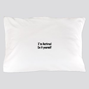 IM RETIRED Pillow Case