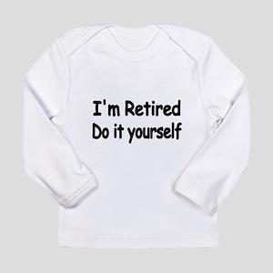 IM RETIRED Long Sleeve T-Shirt