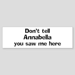 Don't tell Annabella Bumper Sticker