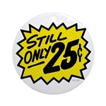 Still Only 25¢ Ornament (Round)