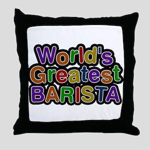 Worlds Greatest BARISTA Throw Pillow