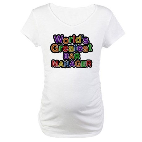 Worlds Greatest BAR MANAGER Maternity T-Shirt