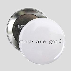 """Grammar are good it. 2.25"""" Button"""