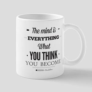 Buddha Saying - The Mind Is Everything ... Mug