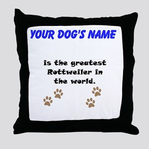 Greatest Rottweiler In The World Throw Pillow