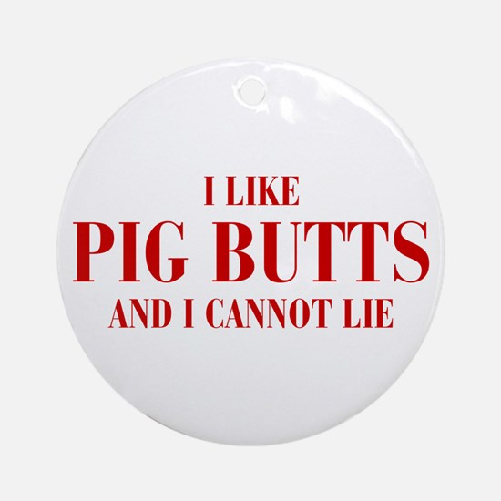 I-like-pig-butts-bod-brown Ornament (Round)
