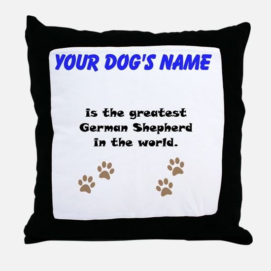 Greatest German Shepherd In The World Throw Pillow