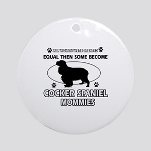 Cocker Spaniel mommies are better Ornament (Round)