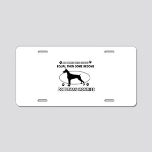 Doberman mommies are better Aluminum License Plate