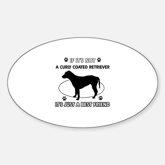 If it's not Curly-Coated Retriever Sticker (Oval)