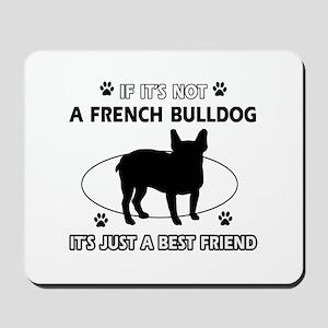 If it's not French Bulldog Mousepad