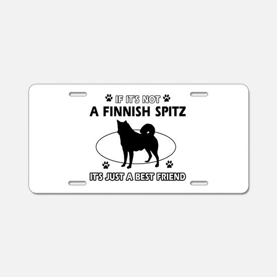 If it's not Finnish Spitz Aluminum License Plate