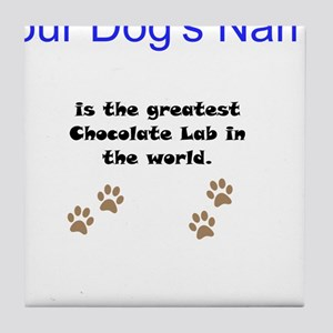 Greatest Chocolate Lab In The World Tile Coaster