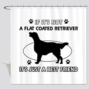 If it's not Flat-Coated Retriever Shower Curtain