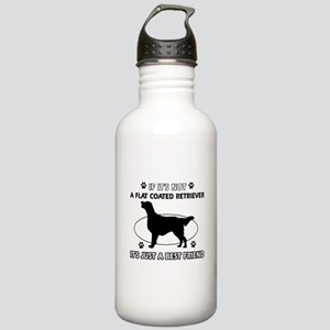 If it's not Flat-Coated Retriever Stainless Water