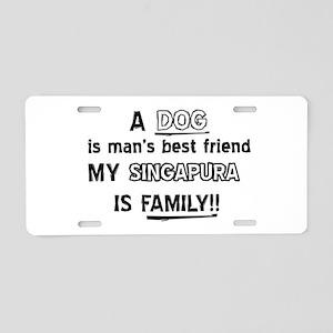 Singapura is my best friend Aluminum License Plate