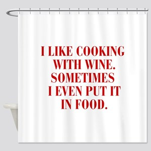 I-like-cooking-with-wine-BOD-BURG Shower Curtain