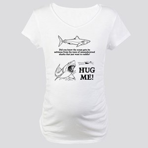 Sharks need hugs Maternity T-Shirt