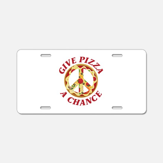 Give Pizza A Chance Aluminum License Plate
