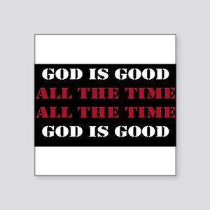 God is Good, All the Time - Black Square Sticker 3