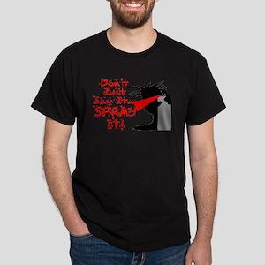 Say It Spray It Dark T-Shirt