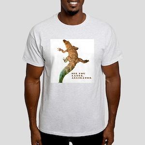 later, alligator Ash Grey T-Shirt