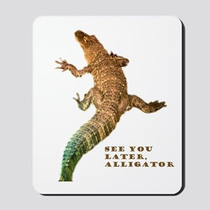 later, alligator Mousepad