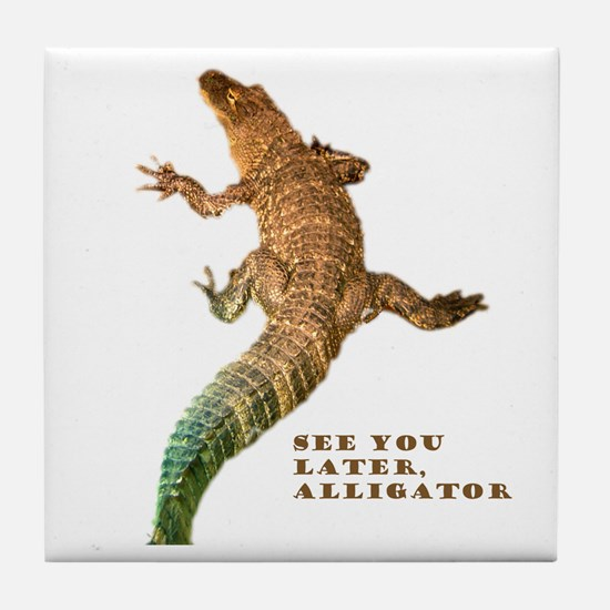 later, alligator Tile Coaster