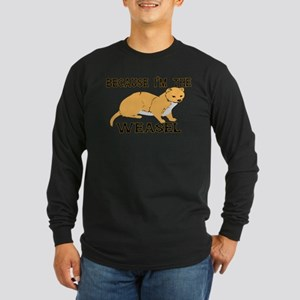 Because I'm The Weasel Long Sleeve Dark T-Shirt