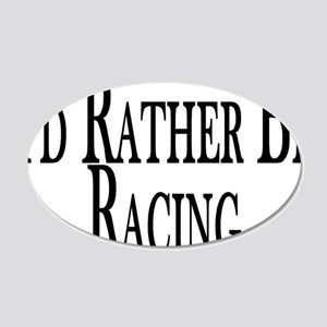Rather Be Racing 20x12 Oval Wall Decal