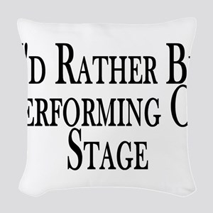 Rather Perform On Stage Woven Throw Pillow