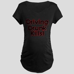 Driving Drunk Kills Maternity Dark T-Shirt