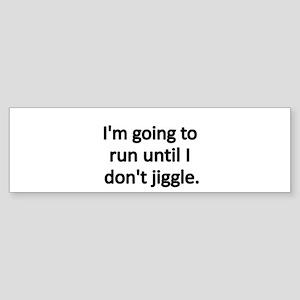 IM GOING TO RUN UNTIL I DONT JIGGLE Bumper Sticker